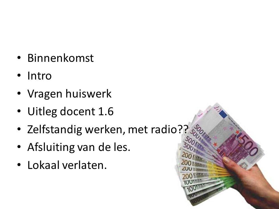 Lesplanning economie Binnenkomst Intro Vragen huiswerk Uitleg docent 1.6 Zelfstandig werken, met radio?? Afsluiting van de les. Lokaal verlaten.