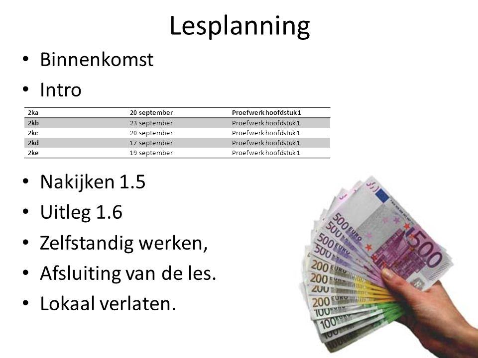 Lesplanning Binnenkomst Intro Nakijken 1.5 Uitleg 1.6 Zelfstandig werken, Afsluiting van de les. Lokaal verlaten. 2ka20 septemberProefwerk hoofdstuk 1