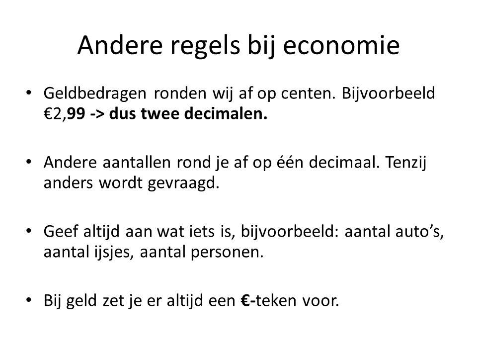 Andere regels bij economie Geldbedragen ronden wij af op centen. Bijvoorbeeld €2,99 -> dus twee decimalen. Andere aantallen rond je af op één decimaal