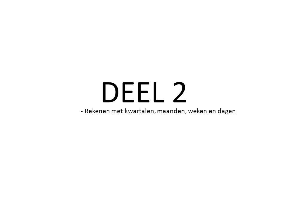 DEEL 2 - Rekenen met kwartalen, maanden, weken en dagen