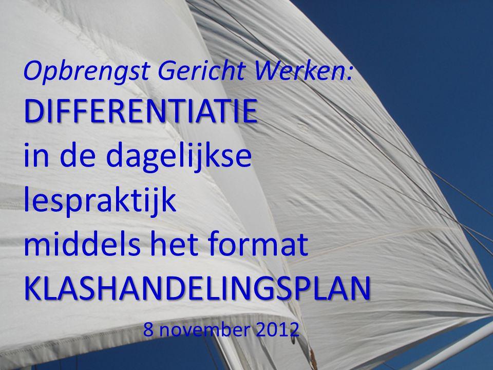 Opbrengst Gericht Werken:DIFFERENTIATIE KLASHANDELINGSPLAN in de dagelijkse lespraktijk middels het format KLASHANDELINGSPLAN 8 november 2012