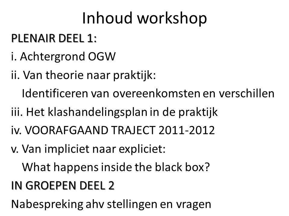 Inhoud workshop PLENAIR DEEL 1: i. Achtergrond OGW ii. Van theorie naar praktijk: Identificeren van overeenkomsten en verschillen iii. Het klashandeli