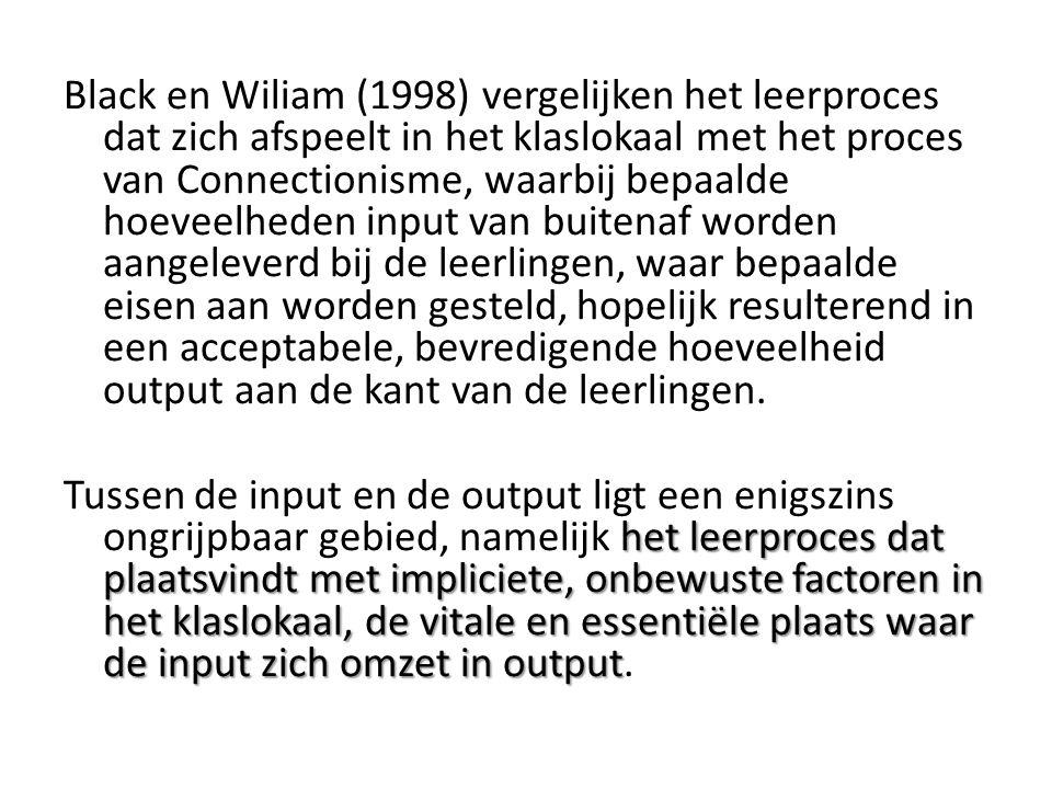 Black en Wiliam (1998) vergelijken het leerproces dat zich afspeelt in het klaslokaal met het proces van Connectionisme, waarbij bepaalde hoeveelheden