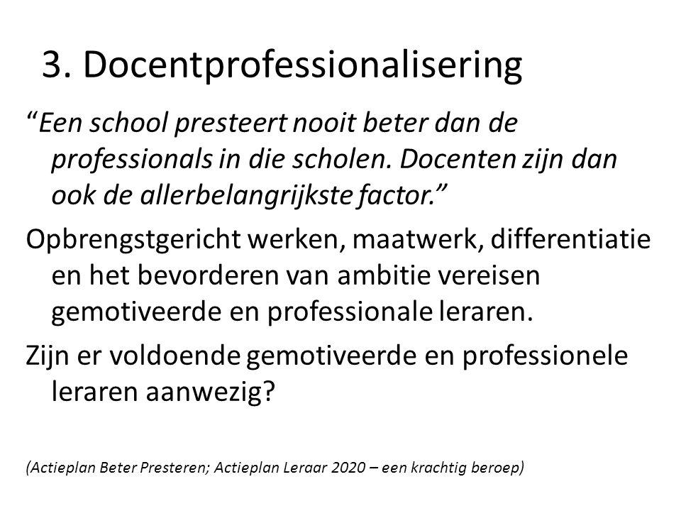 """3. Docentprofessionalisering """"Een school presteert nooit beter dan de professionals in die scholen. Docenten zijn dan ook de allerbelangrijkste factor"""