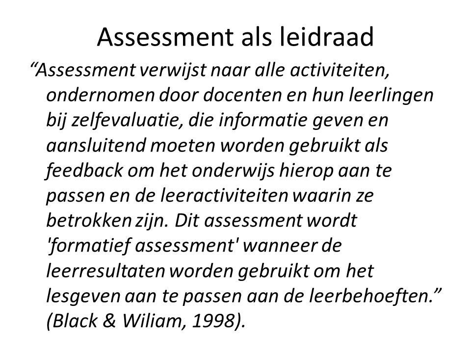 """Assessment als leidraad """"Assessment verwijst naar alle activiteiten, ondernomen door docenten en hun leerlingen bij zelfevaluatie, die informatie geve"""