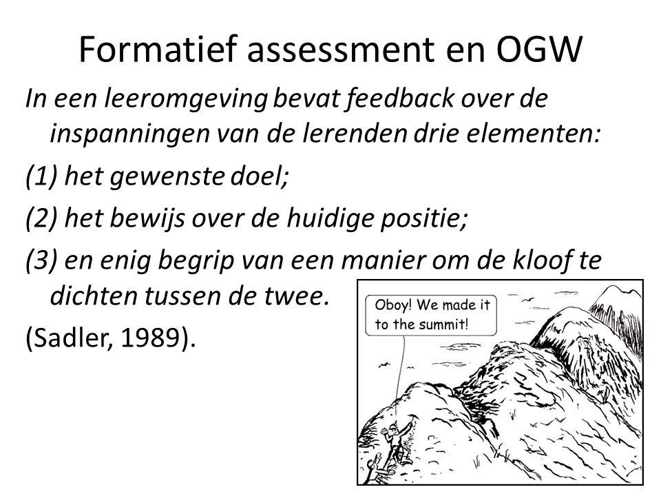 Formatief assessment en OGW In een leeromgeving bevat feedback over de inspanningen van de lerenden drie elementen: (1) het gewenste doel; (2) het bew