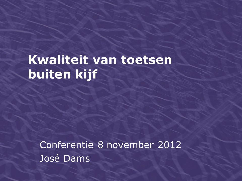 Kwaliteit van toetsen buiten kijf Conferentie 8 november 2012 José Dams