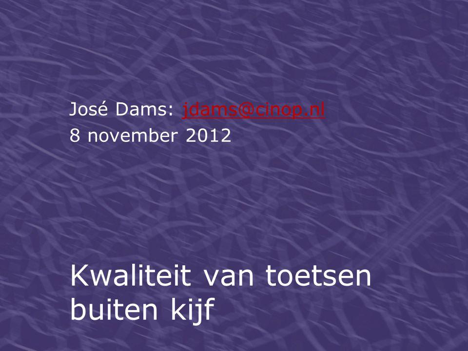 José Dams: jdams@cinop.nljdams@cinop.nl 8 november 2012 Kwaliteit van toetsen buiten kijf
