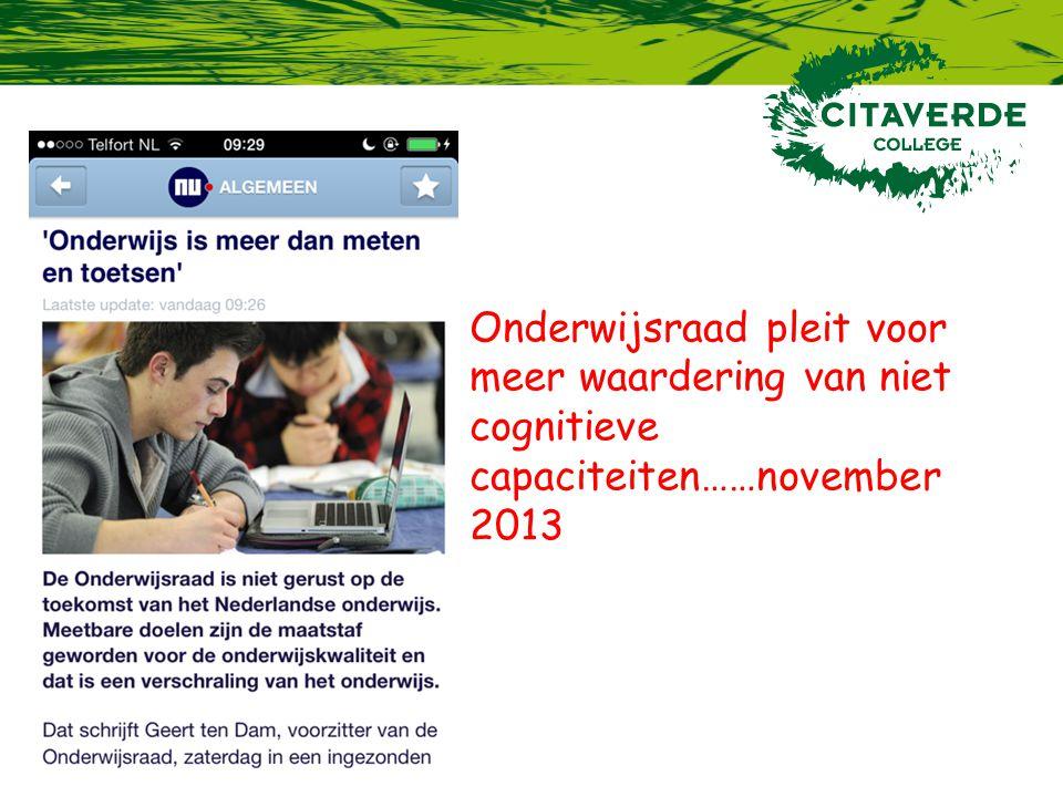 Onderwijsraad pleit voor meer waardering van niet cognitieve capaciteiten……november 2013