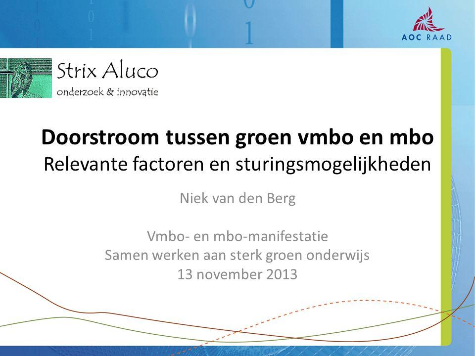 Niek van den Berg Vmbo- en mbo-manifestatie Samen werken aan sterk groen onderwijs 13 november 2013 Doorstroom tussen groen vmbo en mbo Relevante factoren en sturingsmogelijkheden