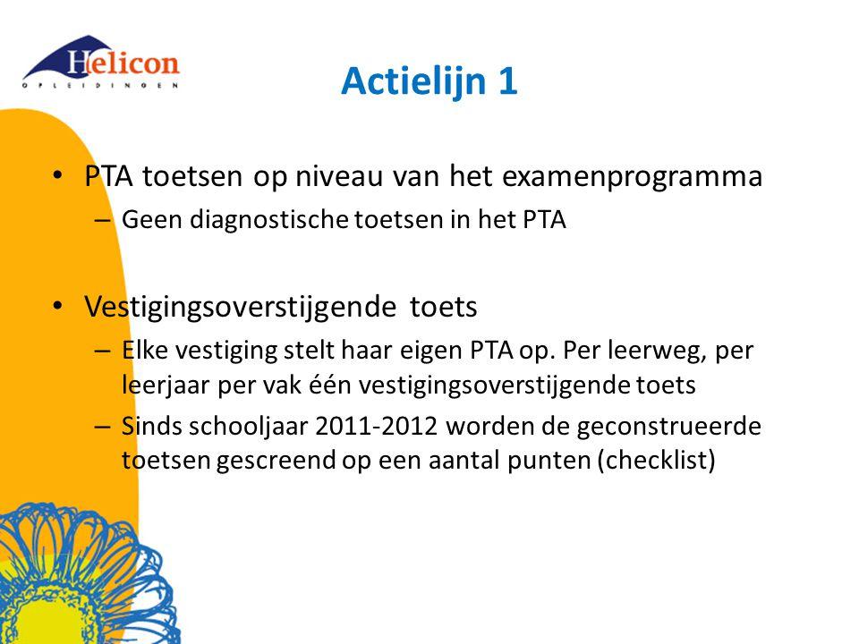 Actielijn 1 PTA toetsen op niveau van het examenprogramma – Geen diagnostische toetsen in het PTA Vestigingsoverstijgende toets – Elke vestiging stelt haar eigen PTA op.