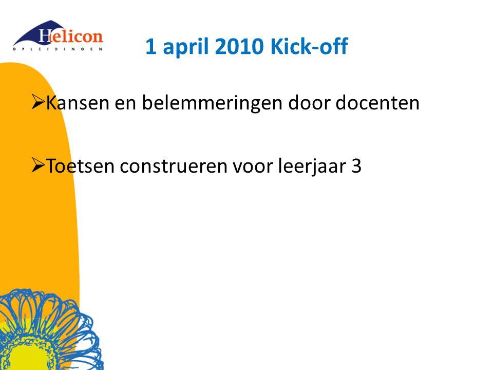 1 april 2010 Kick-off  Kansen en belemmeringen door docenten  Toetsen construeren voor leerjaar 3