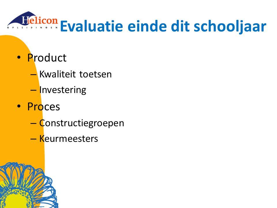 Product – Kwaliteit toetsen – Investering Proces – Constructiegroepen – Keurmeesters Evaluatie einde dit schooljaar