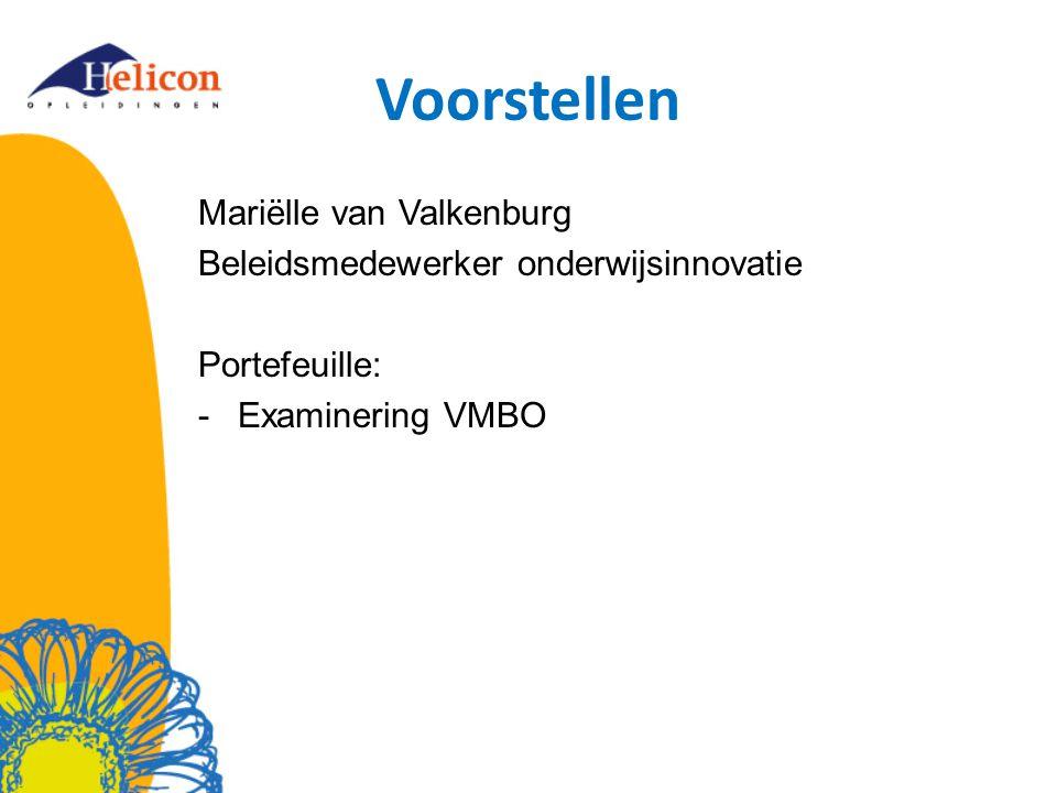 Voorstellen Mariëlle van Valkenburg Beleidsmedewerker onderwijsinnovatie Portefeuille: -Examinering VMBO