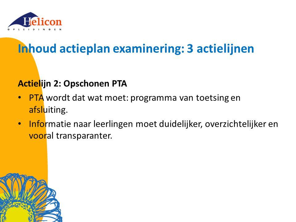 Inhoud actieplan examinering: 3 actielijnen Actielijn 2: Opschonen PTA PTA wordt dat wat moet: programma van toetsing en afsluiting.