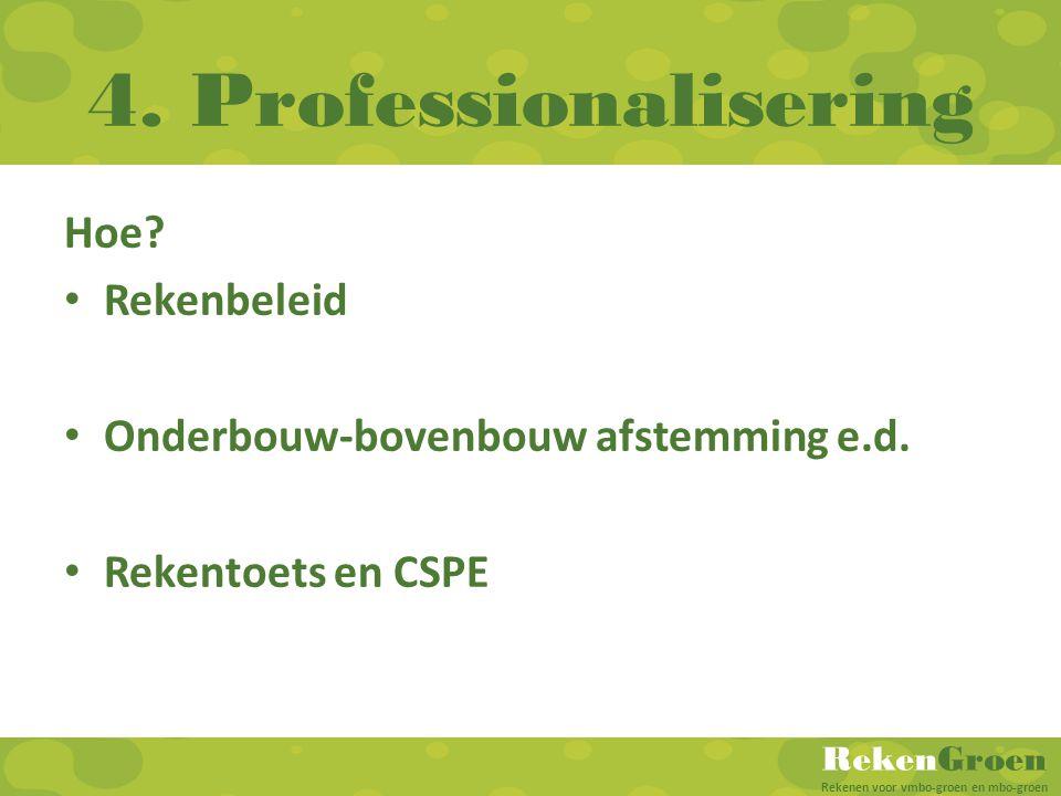 RekenGroen Rekenen voor vmbo-groen en mbo-groen 4. Professionalisering Hoe? Rekenbeleid Onderbouw-bovenbouw afstemming e.d. Rekentoets en CSPE