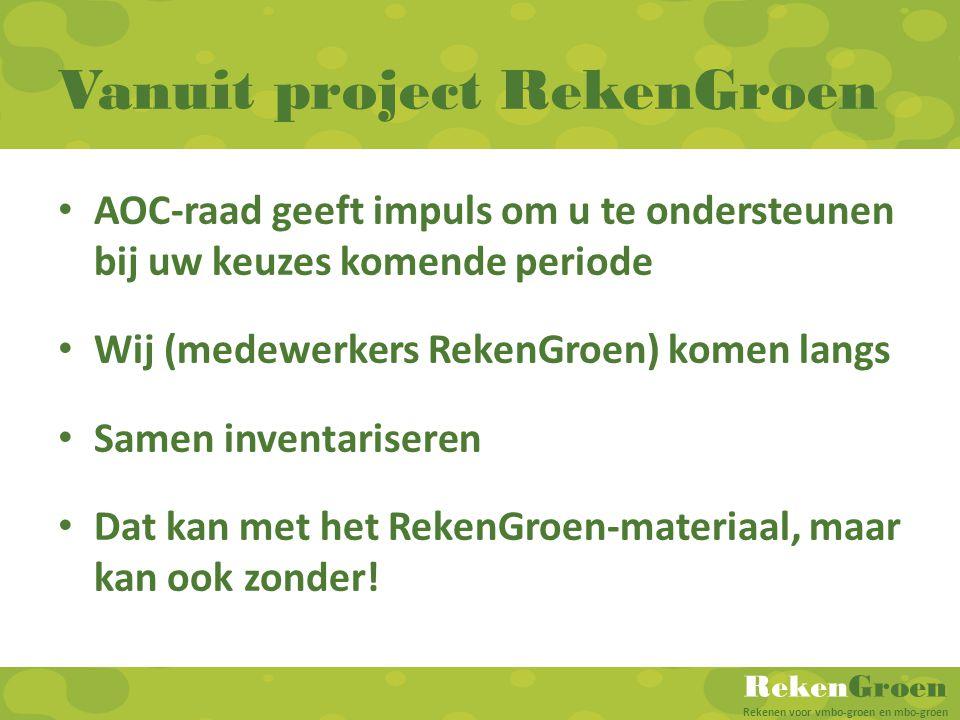 RekenGroen Rekenen voor vmbo-groen en mbo-groen Vanuit project RekenGroen AOC-raad geeft impuls om u te ondersteunen bij uw keuzes komende periode Wij