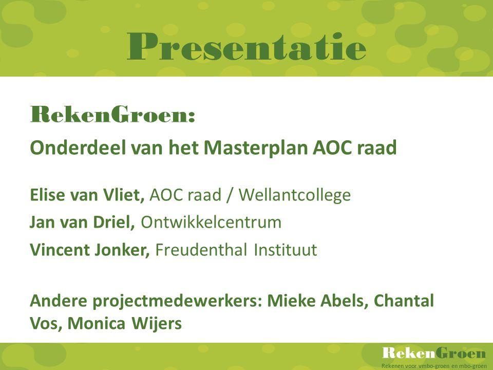 RekenGroen Rekenen voor vmbo-groen en mbo-groen Presentatie RekenGroen: Onderdeel van het Masterplan AOC raad Elise van Vliet, AOC raad / Wellantcolle