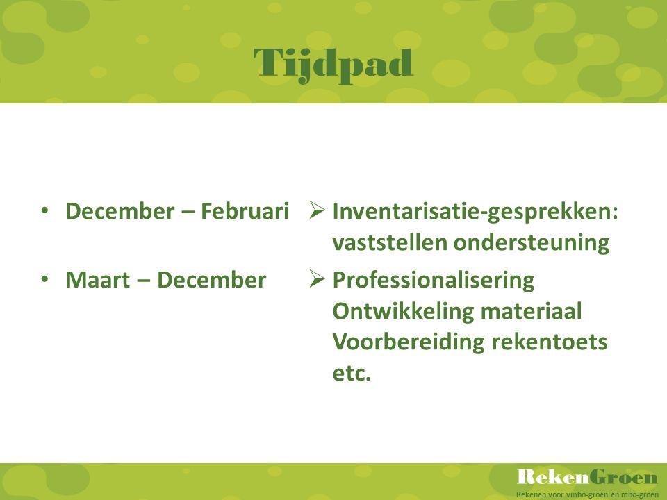 RekenGroen Rekenen voor vmbo-groen en mbo-groen Tijdpad December – Februari Maart – December  Inventarisatie-gesprekken: vaststellen ondersteuning 