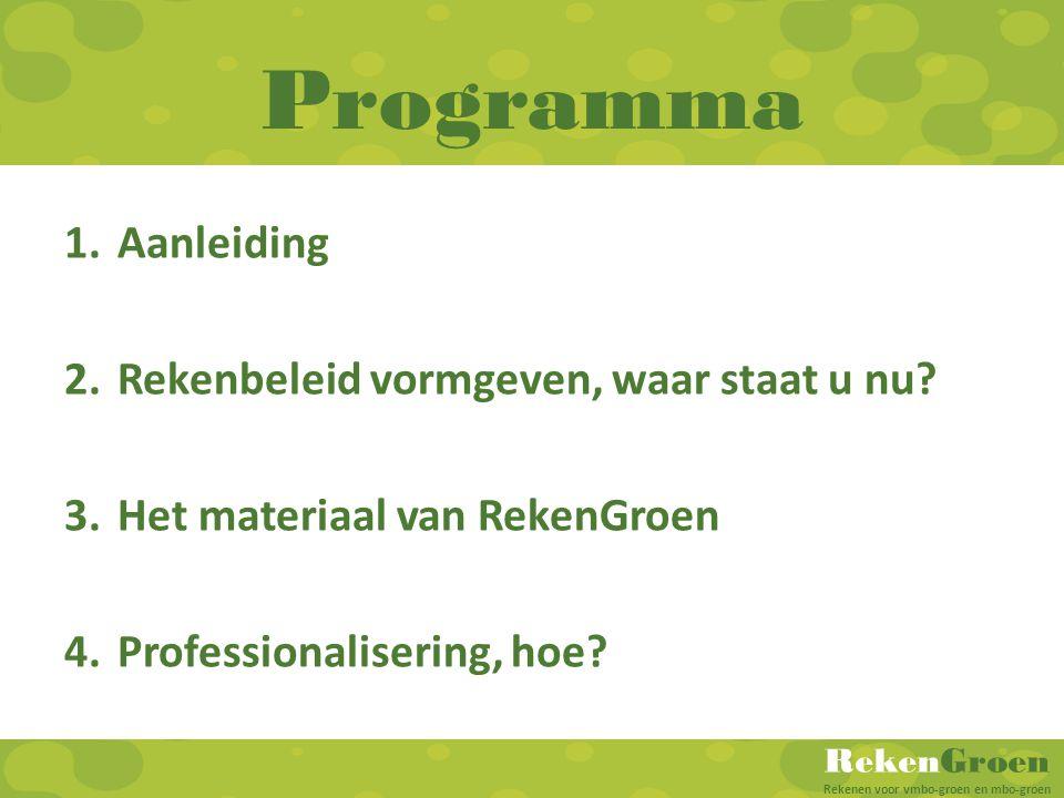 RekenGroen Rekenen voor vmbo-groen en mbo-groen Programma 1.Aanleiding 2.Rekenbeleid vormgeven, waar staat u nu? 3.Het materiaal van RekenGroen 4.Prof