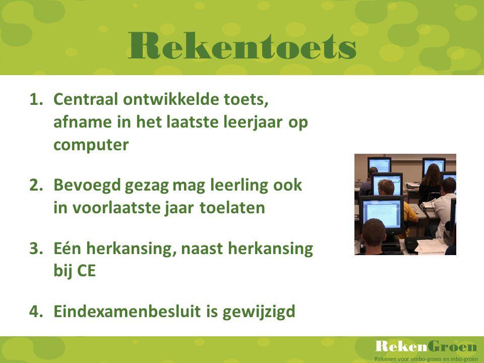 RekenGroen Rekenen voor vmbo-groen en mbo-groen Rekentoets 1.Centraal ontwikkelde toets, afname in het laatste leerjaar op computer 2.Bevoegd gezag ma