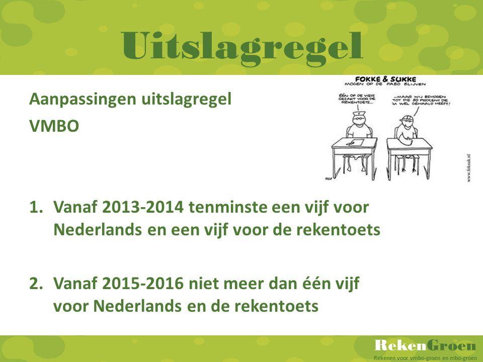 RekenGroen Rekenen voor vmbo-groen en mbo-groen Uitslagregel Aanpassingen uitslagregel VMBO 1.Vanaf 2013-2014 tenminste een vijf voor Nederlands en ee