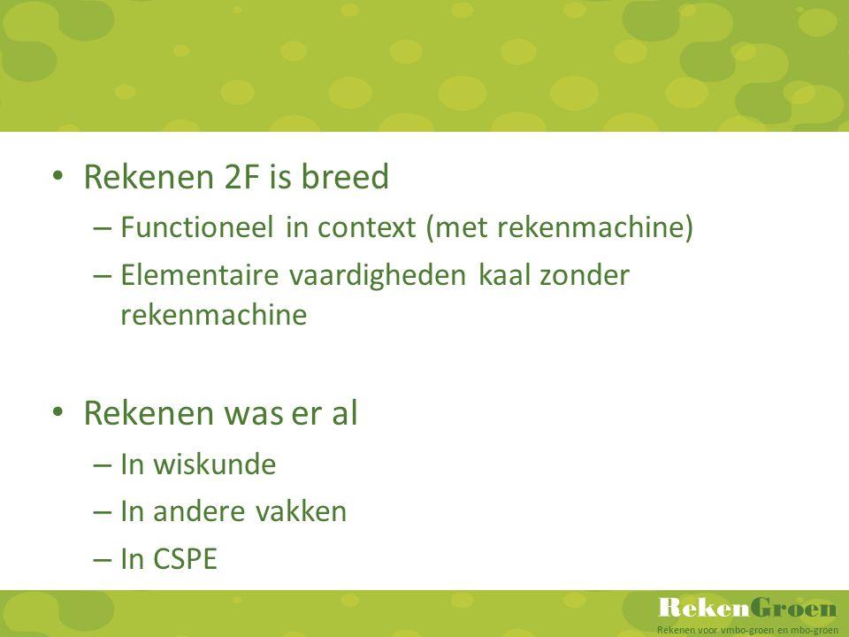 RekenGroen Rekenen voor vmbo-groen en mbo-groen Rekenen 2F is breed – Functioneel in context (met rekenmachine) – Elementaire vaardigheden kaal zonder