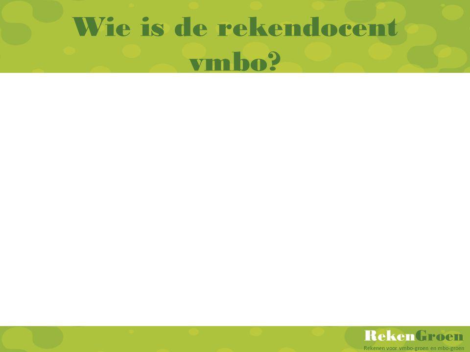 RekenGroen Rekenen voor vmbo-groen en mbo-groen Wie is de rekendocent vmbo?