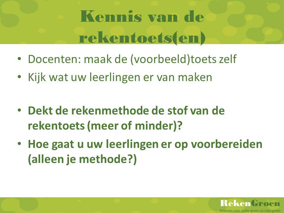 RekenGroen Rekenen voor vmbo-groen en mbo-groen Kennis van de rekentoets(en) Docenten: maak de (voorbeeld)toets zelf Kijk wat uw leerlingen er van mak