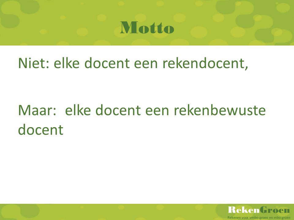 RekenGroen Rekenen voor vmbo-groen en mbo-groen Motto Niet: elke docent een rekendocent, Maar: elke docent een rekenbewuste docent