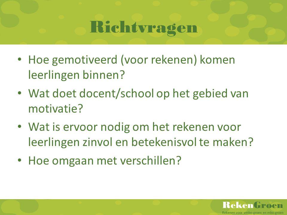 RekenGroen Rekenen voor vmbo-groen en mbo-groen Richtvragen Hoe gemotiveerd (voor rekenen) komen leerlingen binnen? Wat doet docent/school op het gebi