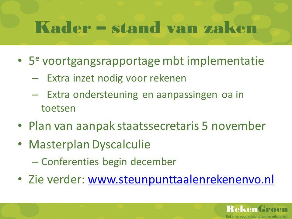 RekenGroen Rekenen voor vmbo-groen en mbo-groen Kader – stand van zaken 5 e voortgangsrapportage mbt implementatie – Extra inzet nodig voor rekenen –