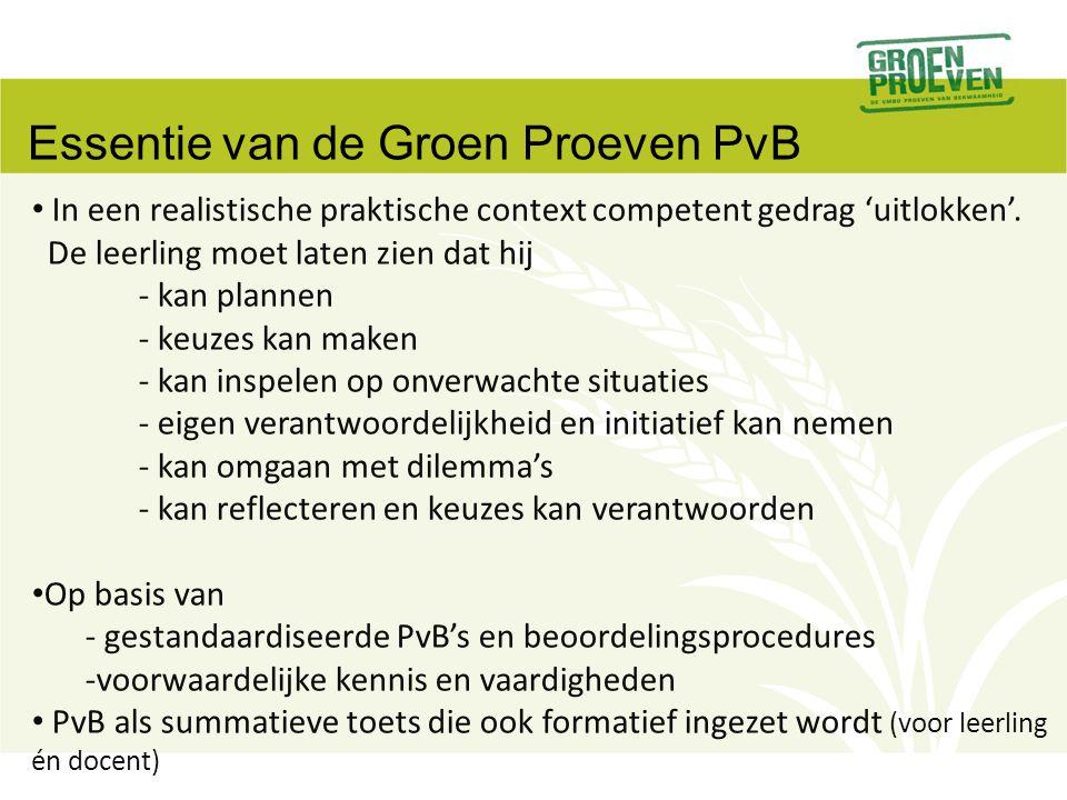 Essentie van de Groen Proeven PvB In een realistische praktische context competent gedrag 'uitlokken'. De leerling moet laten zien dat hij - kan plann