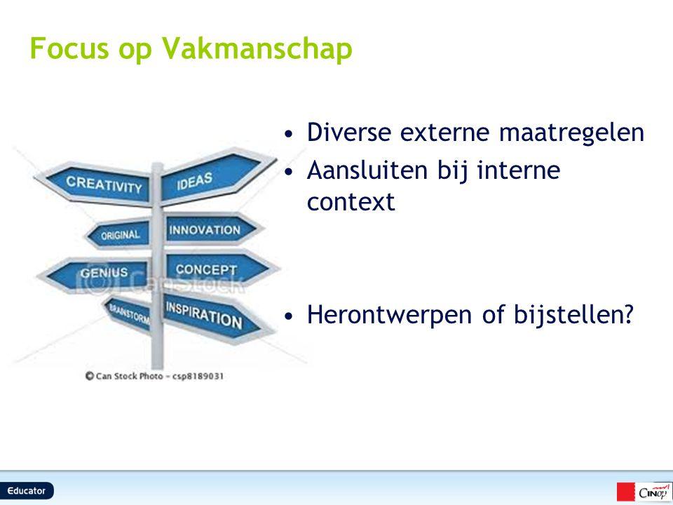 Focus op Vakmanschap Diverse externe maatregelen Aansluiten bij interne context Herontwerpen of bijstellen? 2