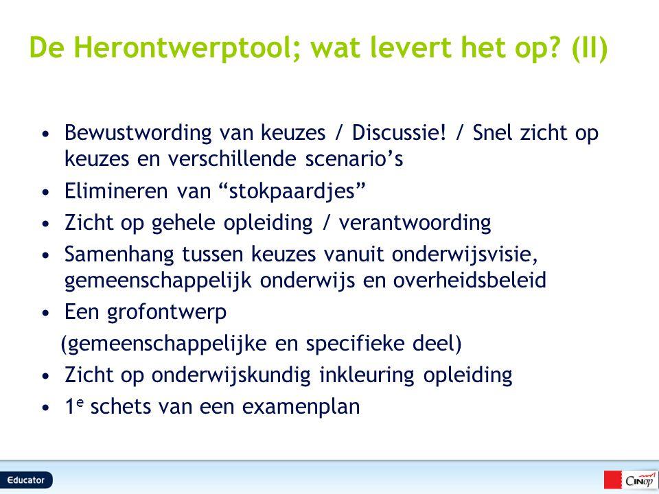 """De Herontwerptool; wat levert het op? (II) Bewustwording van keuzes / Discussie! / Snel zicht op keuzes en verschillende scenario's Elimineren van """"st"""