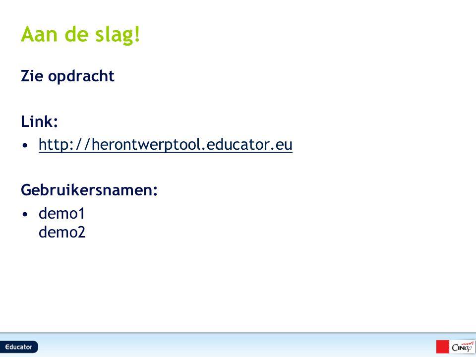 Aan de slag! Zie opdracht Link: http://herontwerptool.educator.eu Gebruikersnamen: demo1 demo2 8