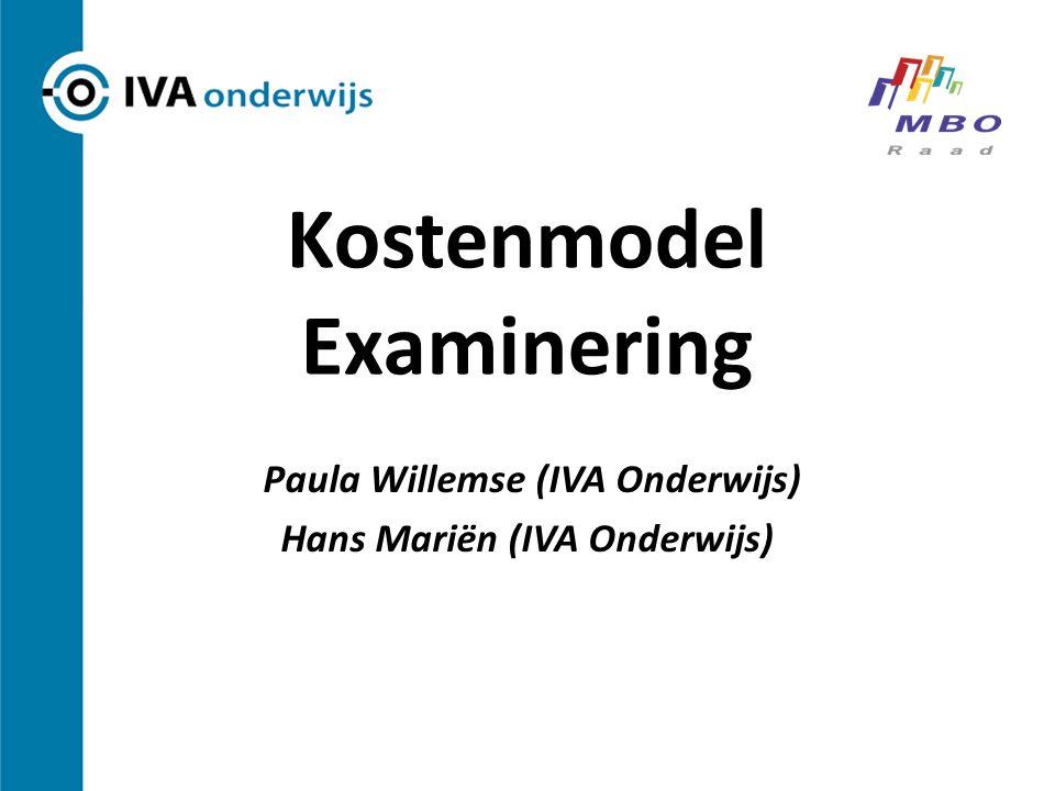 Kostenmodel Examinering Paula Willemse (IVA Onderwijs) Hans Mariën (IVA Onderwijs)