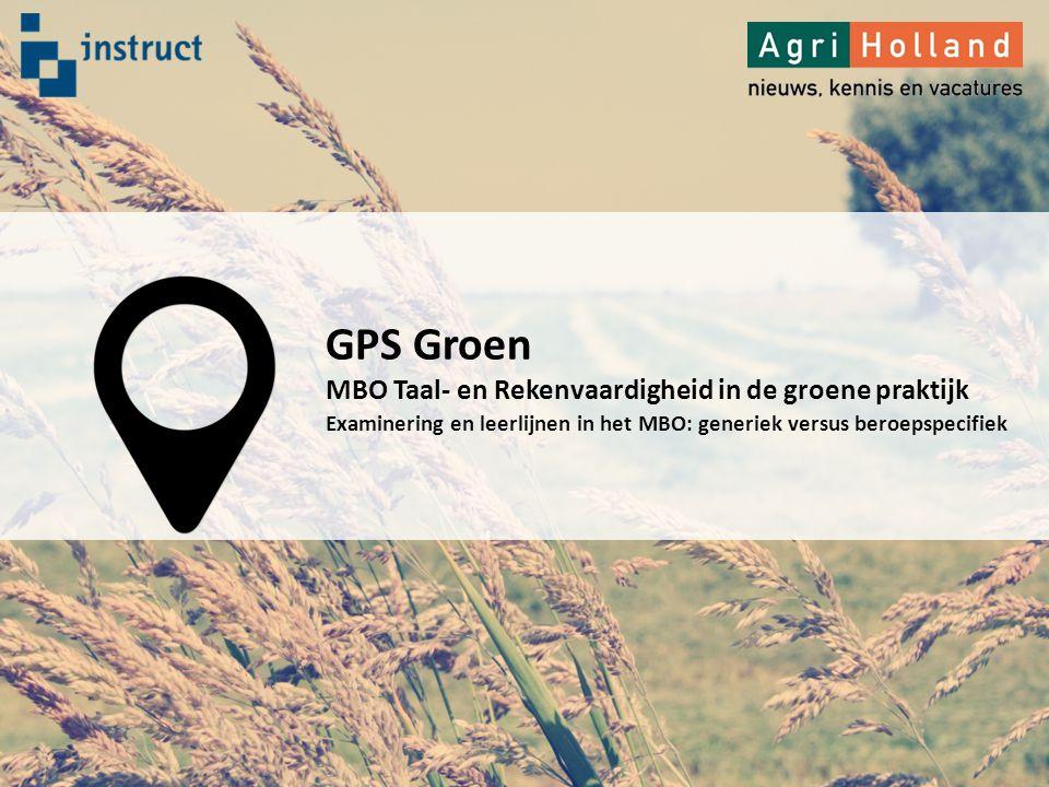 GPS Groen MBO Taal- en Rekenvaardigheid in de groene praktijk Examinering en leerlijnen in het MBO: generiek versus beroepspecifiek