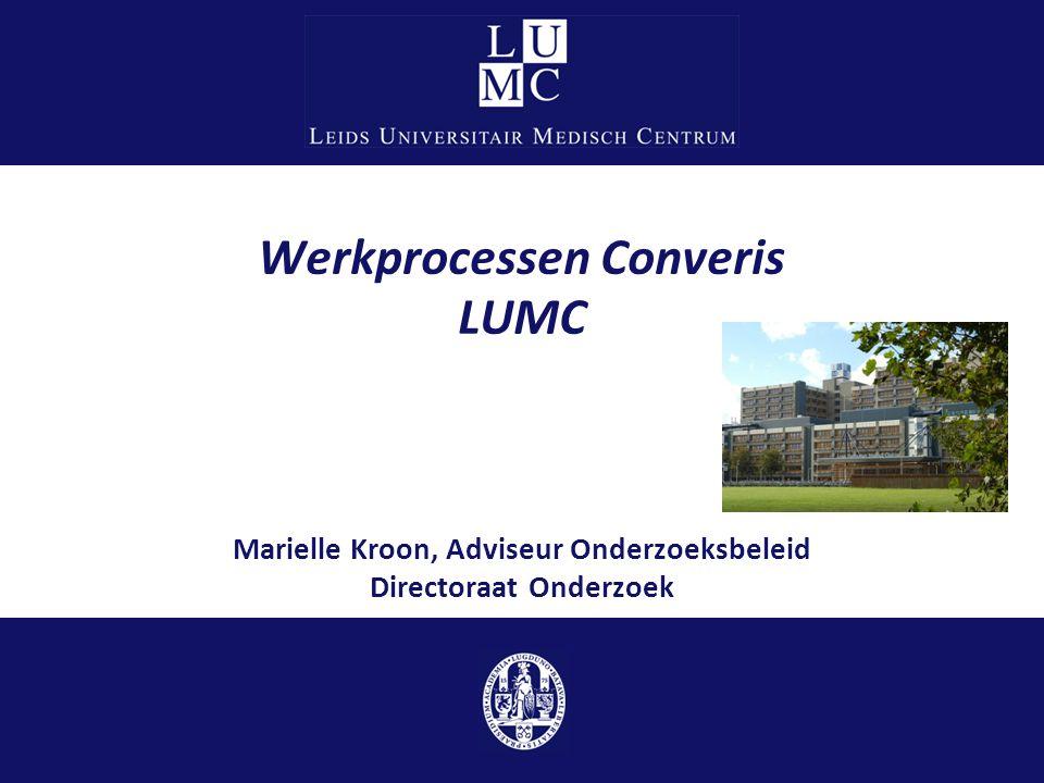 Werkprocessen Converis LUMC Marielle Kroon, Adviseur Onderzoeksbeleid Directoraat Onderzoek
