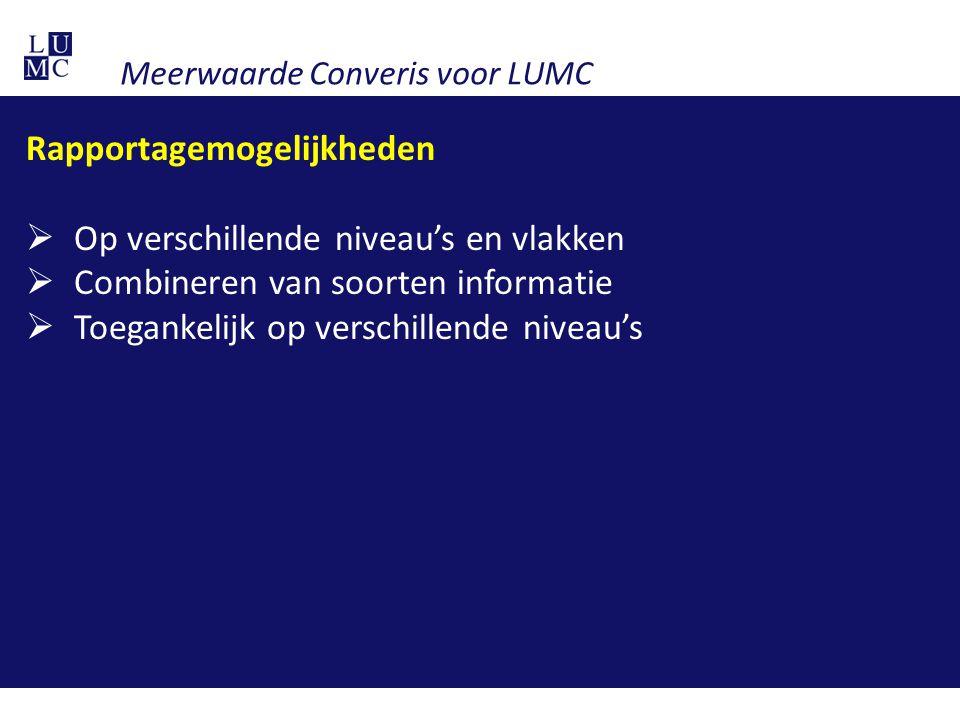 Meerwaarde Converis voor LUMC Rapportagemogelijkheden  Op verschillende niveau's en vlakken  Combineren van soorten informatie  Toegankelijk op ver
