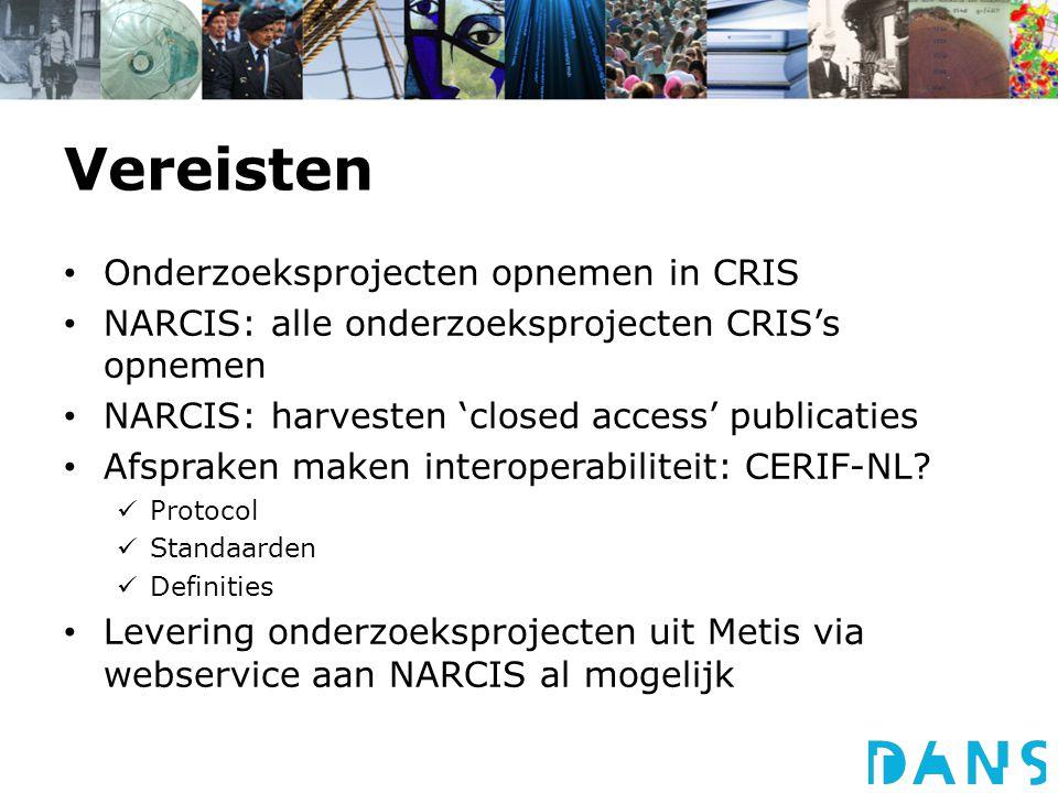 Vereisten Onderzoeksprojecten opnemen in CRIS NARCIS: alle onderzoeksprojecten CRIS's opnemen NARCIS: harvesten 'closed access' publicaties Afspraken maken interoperabiliteit: CERIF-NL.