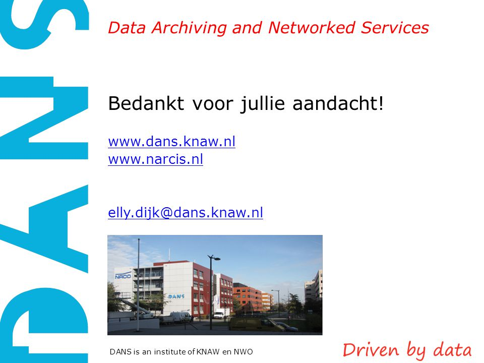Data Archiving and Networked Services DANS is an institute of KNAW en NWO Bedankt voor jullie aandacht.