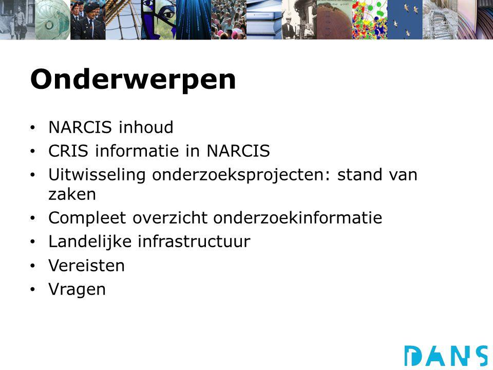 Onderwerpen NARCIS inhoud CRIS informatie in NARCIS Uitwisseling onderzoeksprojecten: stand van zaken Compleet overzicht onderzoekinformatie Landelijke infrastructuur Vereisten Vragen