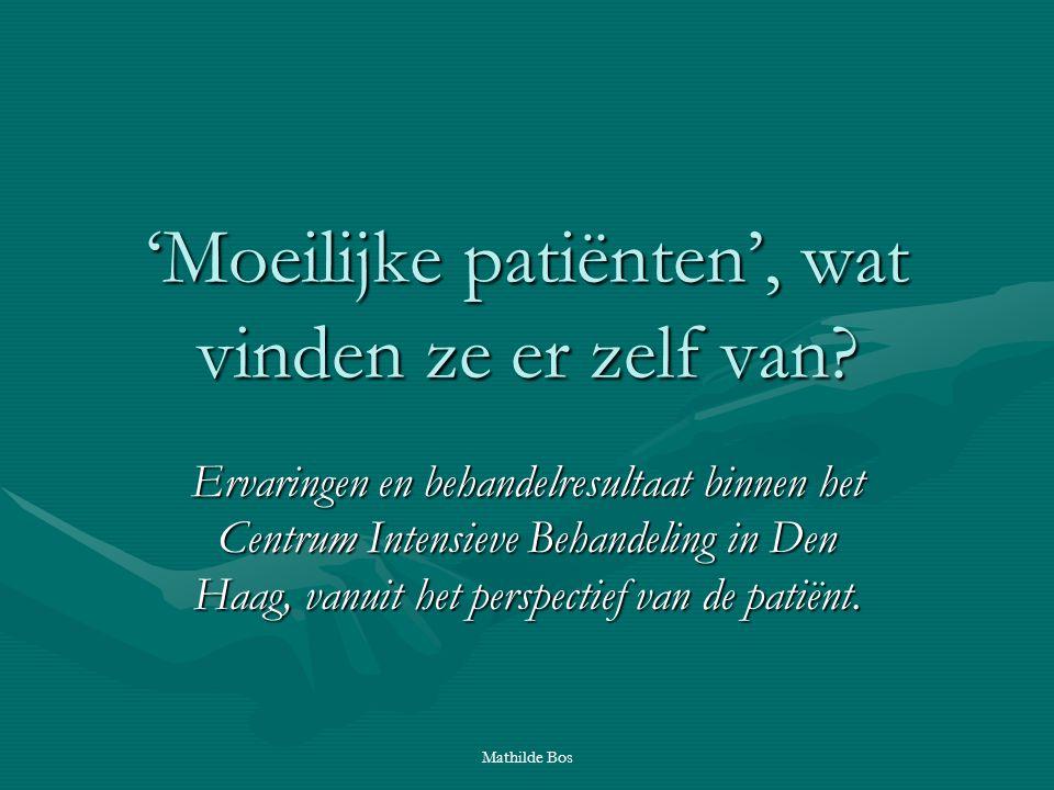Mathilde Bos 'Moeilijke patiënten', wat vinden ze er zelf van? Ervaringen en behandelresultaat binnen het Centrum Intensieve Behandeling in Den Haag,