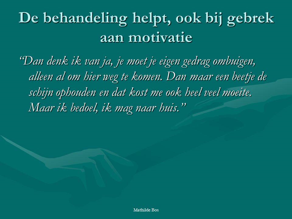 """Mathilde Bos De behandeling helpt, ook bij gebrek aan motivatie """"Dan denk ik van ja, je moet je eigen gedrag ombuigen, alleen al om hier weg te komen."""