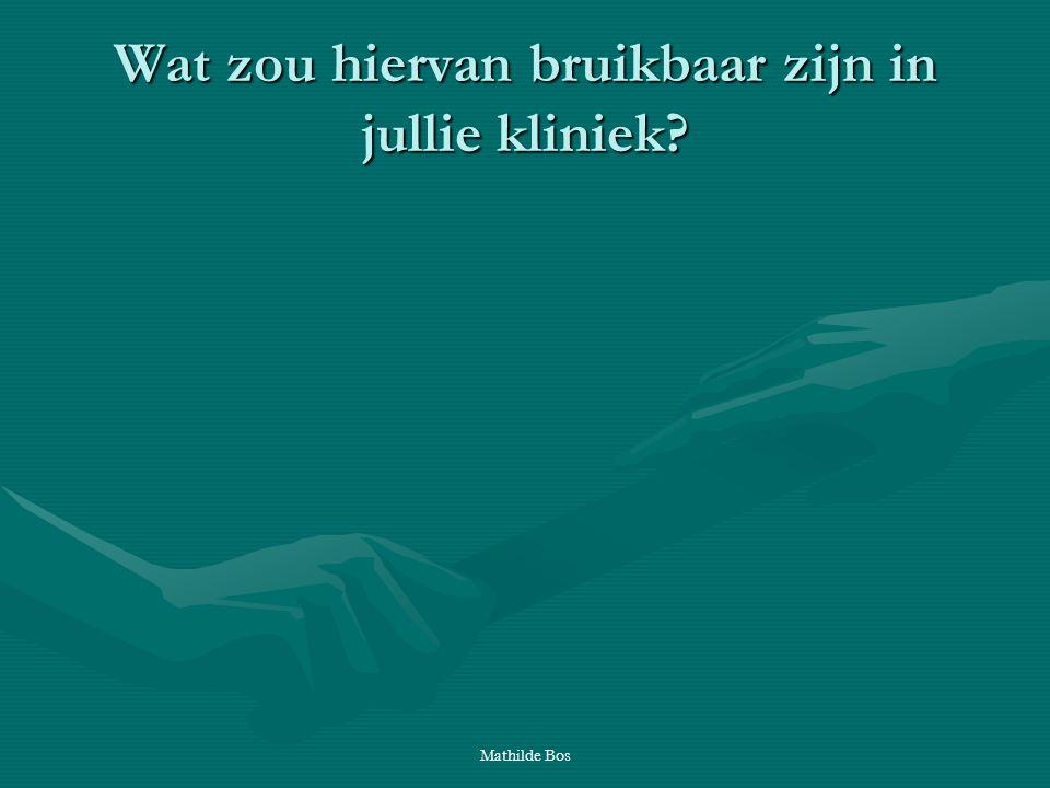 Mathilde Bos Wat zou hiervan bruikbaar zijn in jullie kliniek?