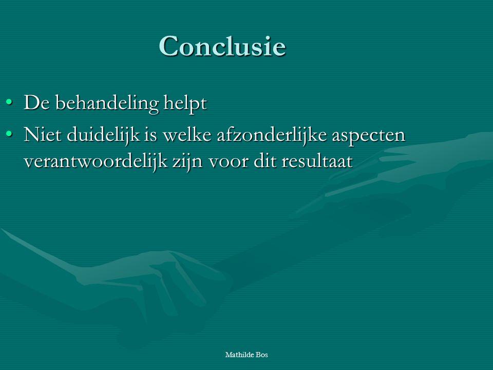 Mathilde Bos Conclusie De behandeling helptDe behandeling helpt Niet duidelijk is welke afzonderlijke aspecten verantwoordelijk zijn voor dit resultaa