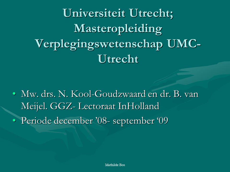 Mathilde Bos Universiteit Utrecht; Masteropleiding Verplegingswetenschap UMC- Utrecht Mw. drs. N. Kool-Goudzwaard en dr. B. van Meijel. GGZ- Lectoraat