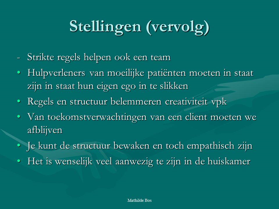 Mathilde Bos Stellingen (vervolg) -Strikte regels helpen ook een team Hulpverleners van moeilijke patiënten moeten in staat zijn in staat hun eigen eg