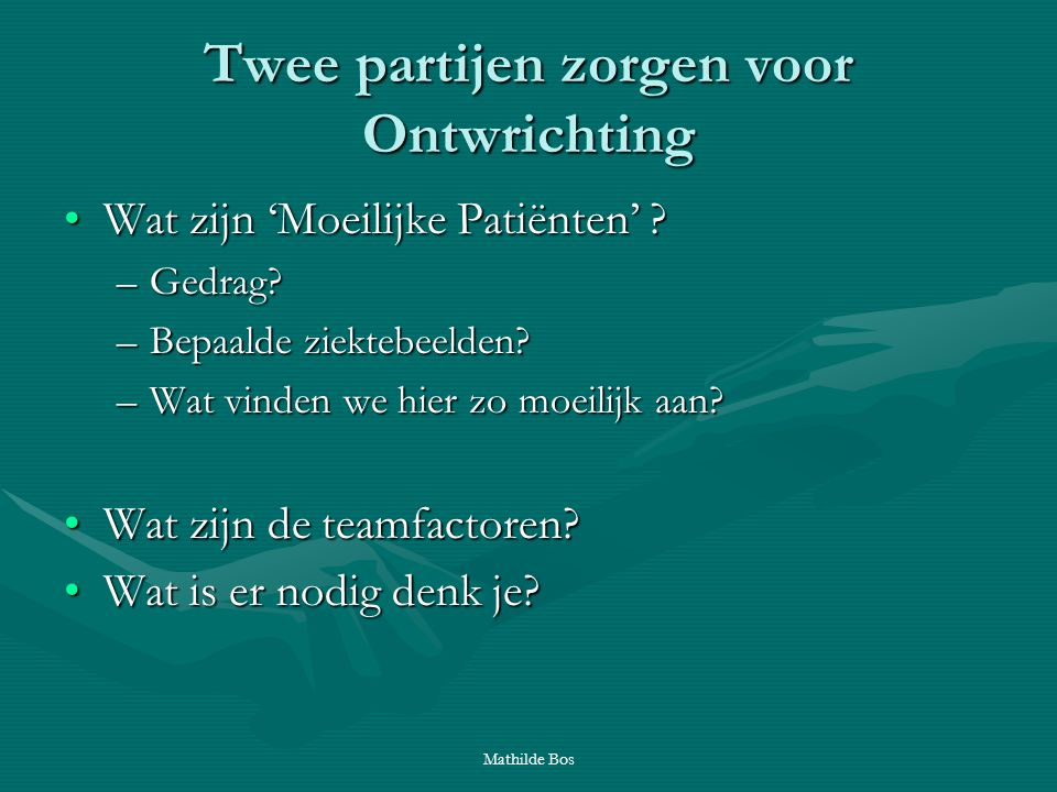 Mathilde Bos Twee partijen zorgen voor Ontwrichting Wat zijn 'Moeilijke Patiënten' ?Wat zijn 'Moeilijke Patiënten' ? –Gedrag? –Bepaalde ziektebeelden?